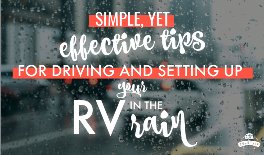 Simple tips for driving and setting up your RV in the rain from RoadtripRepublic.com