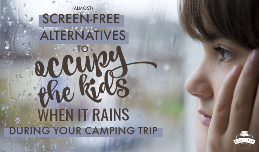 Screen-Free Alternatives to Keep the Kids Busy and Occupy them on your Next Rainy Day RV Camping Trip from RoadtripRepublic.com